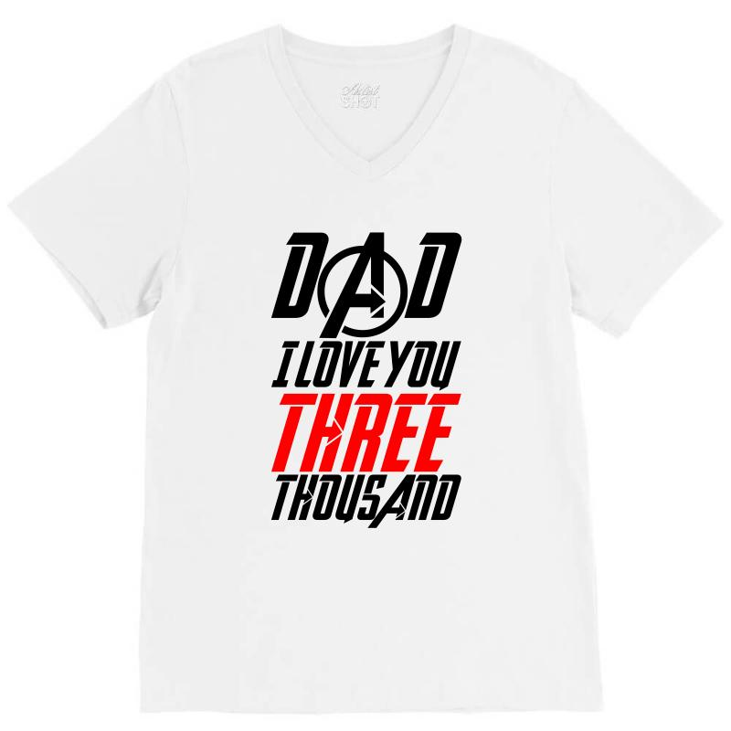 Dad I Love You Three Thousand For Light V-neck Tee | Artistshot