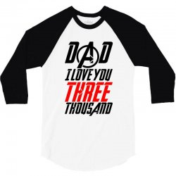 dad i love you three thousand for light 3/4 Sleeve Shirt | Artistshot