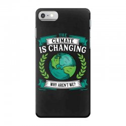 the climate is changing why aren't we for dark iPhone 7 Case | Artistshot