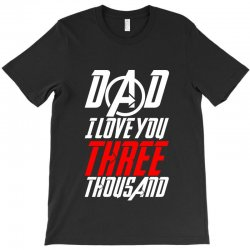 dad i love you three thousand for dark T-Shirt | Artistshot