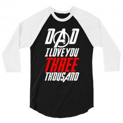 dad i love you three thousand for dark 3/4 Sleeve Shirt | Artistshot