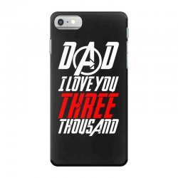 dad i love you three thousand for dark iPhone 7 Case | Artistshot