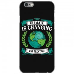 the climate is changing why aren't we for dark iPhone 6/6s Case | Artistshot