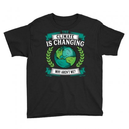 The Climate Is Changing Why Aren't We For Dark Youth Tee Designed By Sengul
