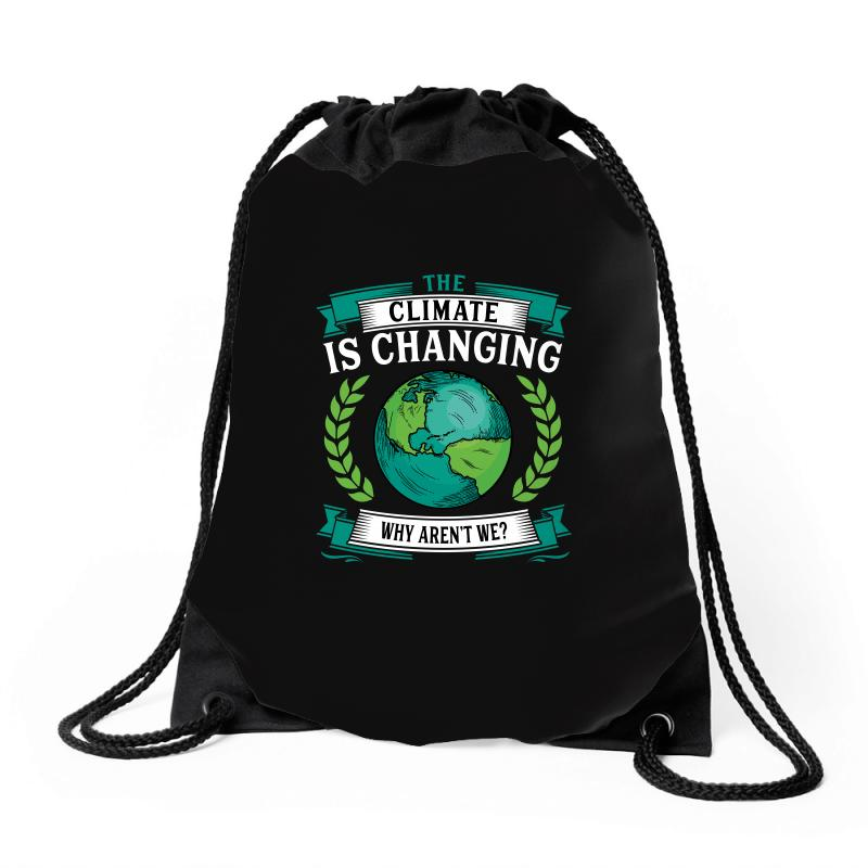 The Climate Is Changing Why Aren't We For Dark Drawstring Bags | Artistshot