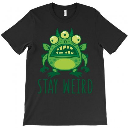 Stay Weird Alien Monster T-shirt Designed By Fizzgig