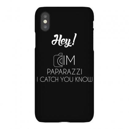 Hey! Im Paparazzi I Catch You Know T Shirt Iphonex Case Designed By Hung