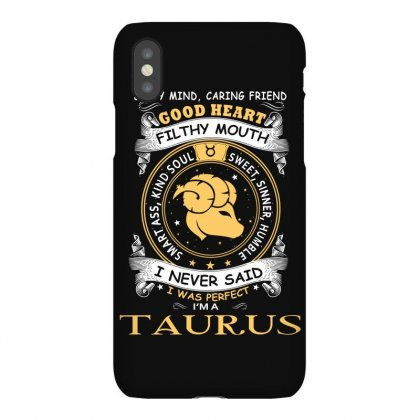 I Never Said I Was Perfect I Am A Taurus Women T Shirt Iphonex Case Designed By Hung