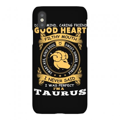 I Never Said I Was Perfect I Am A Taurus T Shirt Iphonex Case Designed By Hung