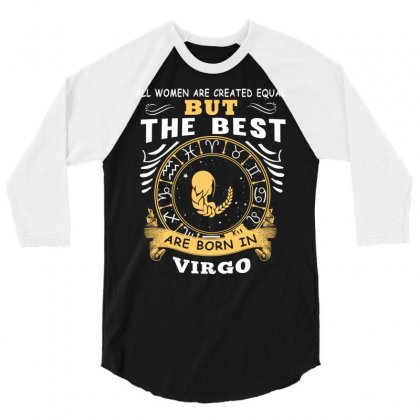 Only The Best Are Born As Virgo Zodiac Signs Horoscope T Shirt 3/4 Sleeve Shirt Designed By Hung