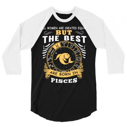 Only The Best Are Born As Pisces Zodiac Signs Horoscope T Shirt 3/4 Sleeve Shirt Designed By Hung