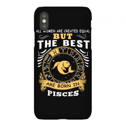 Only The Best Are Born As Pisces Zodiac Signs Horoscope T Shirt Iphonex Case Designed By Hung