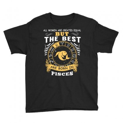 Only The Best Are Born As Pisces Zodiac Signs Horoscope T Shirt Youth Tee Designed By Hung