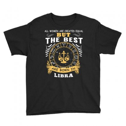 Only The Best Are Born As Libra Zodiac Signs Horoscope T Shirt Youth Tee Designed By Hung