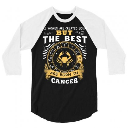 Only The Best Are Born As Cancer Zodiac Signs Horoscope T Shirt 3/4 Sleeve Shirt Designed By Hung