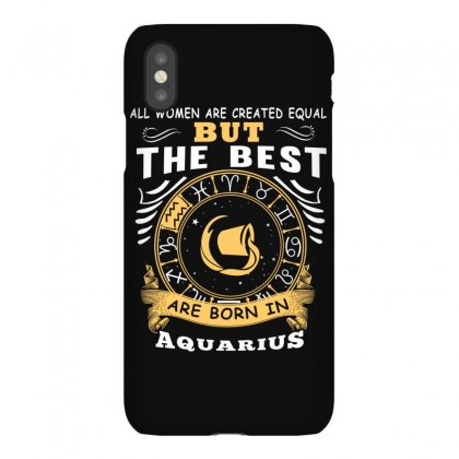 Only The Best Are Born As Aquarius Zodiac Signs Horoscope T Shirt Iphonex Case Designed By Hung
