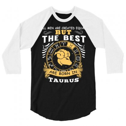 Only The Best Are Born As Taurus Zodiac Signs Horoscope T Shirt 3/4 Sleeve Shirt Designed By Hung