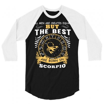 Only The Best Are Born As Scorpio Zodiac Signs Horoscope T Shirt 3/4 Sleeve Shirt Designed By Hung
