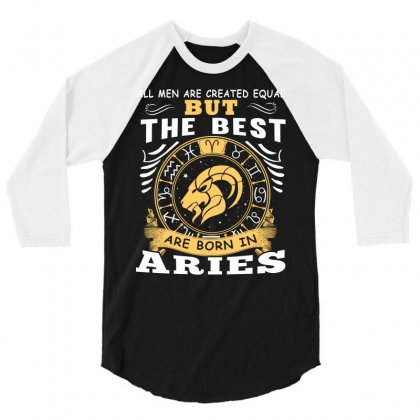 Only The Best Are Born As Aries Zodiac Signs Horoscope T Shirt 3/4 Sleeve Shirt Designed By Hung