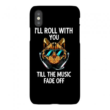I'll Roll With You Till The Music Fade Off Iphonex Case Designed By Cogentprint