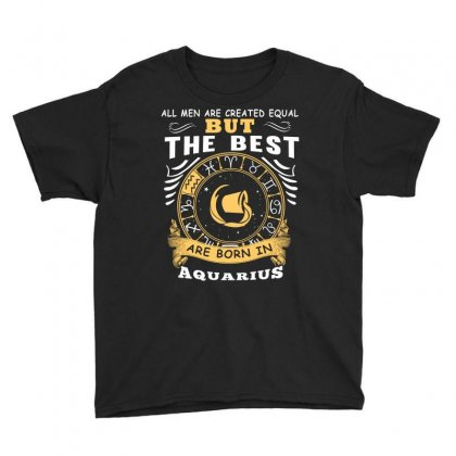 Only The Best Are Born As Aquarius Zodiac Signs Horoscope T Shirt Youth Tee Designed By Hung