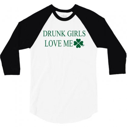 Drunk Girls Love Me 3/4 Sleeve Shirt Designed By Suryanaagus068