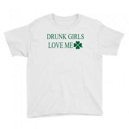 Drunk Girls Love Me Youth Tee Designed By Suryanaagus068