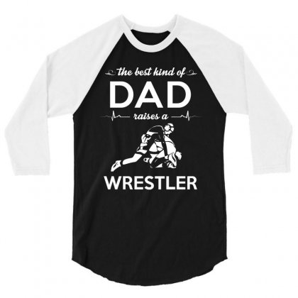 The Best Kind Of Dad Raises A Wrestler 3/4 Sleeve Shirt Designed By Hung