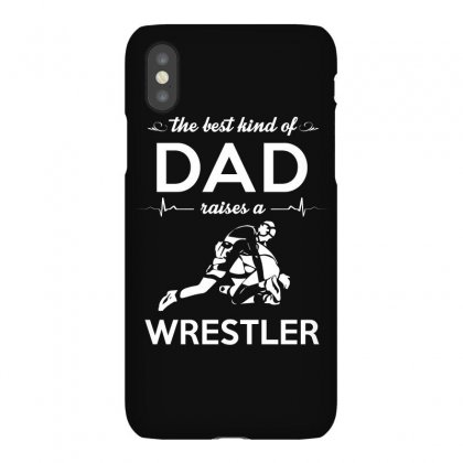 The Best Kind Of Dad Raises A Wrestler Iphonex Case Designed By Hung