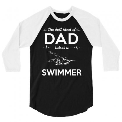 The Best Kind Of Dad Raises A Swimmer 3/4 Sleeve Shirt Designed By Hung