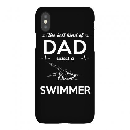 The Best Kind Of Dad Raises A Swimmer Iphonex Case Designed By Hung