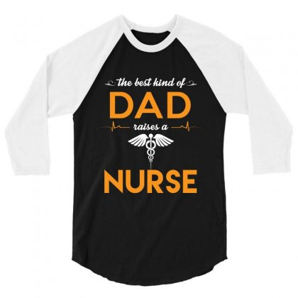The Best Kind Of Dad Raises A Nurse Fathers Day T Shirt 3/4 Sleeve Shirt Designed By Hung