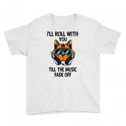 I'll Roll With You Till The Music Fade Off Youth Tee Designed By Cogentprint