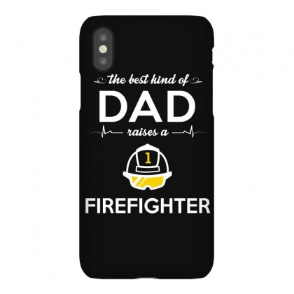 The Best Kind Of Dad Raises A Firefighter Iphonex Case Designed By Hung