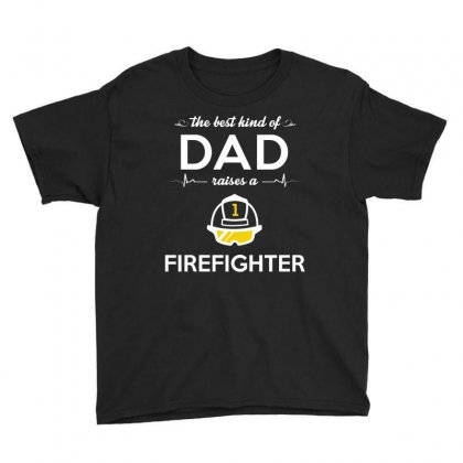 The Best Kind Of Dad Raises A Firefighter Youth Tee Designed By Hung