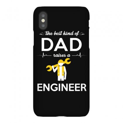 The Best Kind Of Dad Raises A Engineer Iphonex Case Designed By Hung