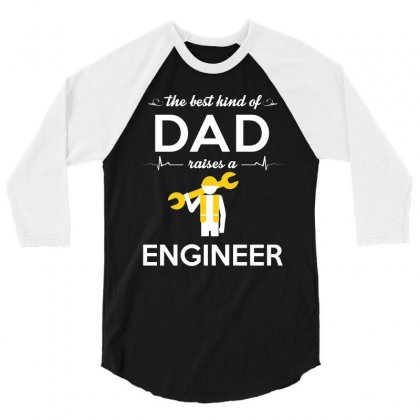 The Best Kind Of Dad Raises A Engineer 3/4 Sleeve Shirt Designed By Hung