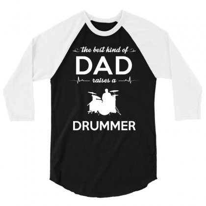 The Best Kind Of Dad Raises A Drummer 3/4 Sleeve Shirt Designed By Hung