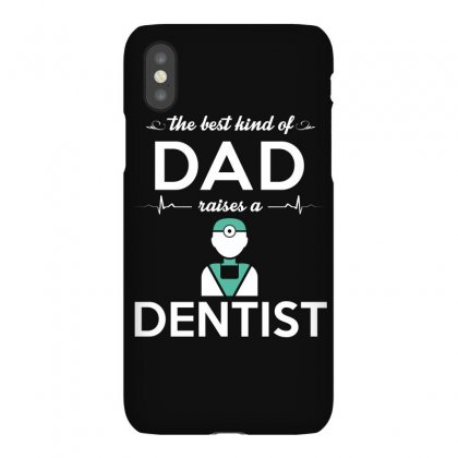 The Best Kind Of Dad Raises A Dentist Iphonex Case Designed By Hung
