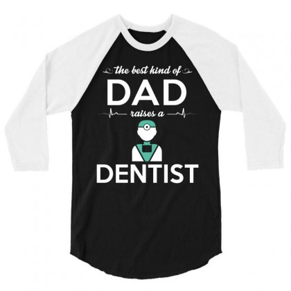 The Best Kind Of Dad Raises A Dentist 3/4 Sleeve Shirt Designed By Hung