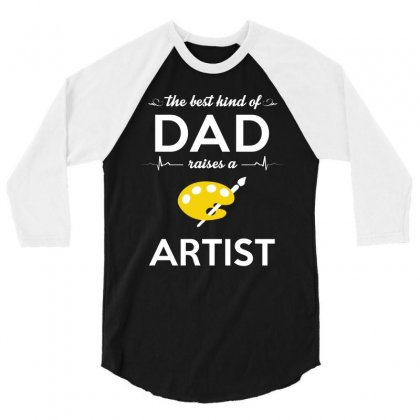 The Best Kind Of Dad Raises A Artist 3/4 Sleeve Shirt Designed By Hung