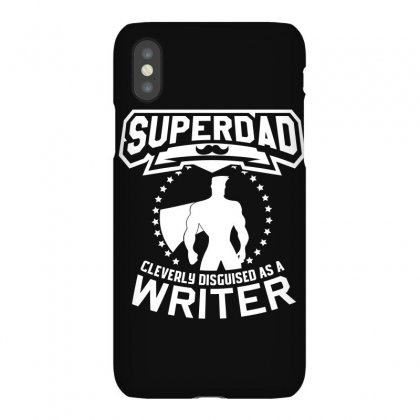 Super Dad Cleverly Disguised As Writer Iphonex Case Designed By Hung