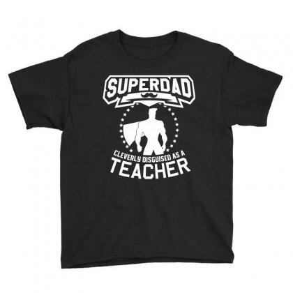 Super Dad Cleverly Disguised As Teacher Youth Tee Designed By Hung