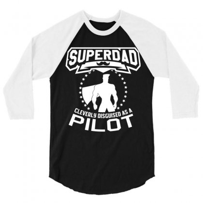 Super Dad Cleverly Disguised As Pilot 3/4 Sleeve Shirt Designed By Hung