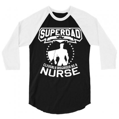 Super Dad Cleverly Disguised As Nurse 3/4 Sleeve Shirt Designed By Hung