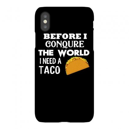Funny Shirt Before I Conquer The World I Need A Taco Iphonex Case Designed By Cogentprint