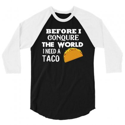 Funny Shirt Before I Conquer The World I Need A Taco 3/4 Sleeve Shirt Designed By Cogentprint