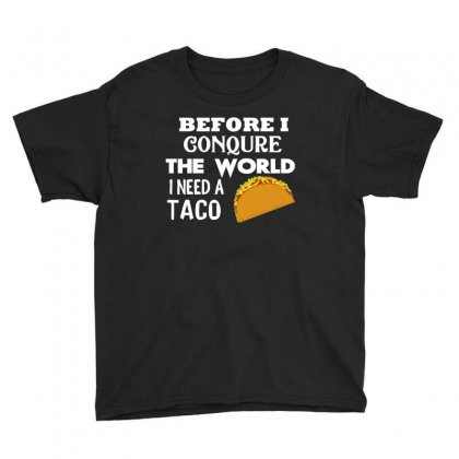 Funny Shirt Before I Conquer The World I Need A Taco Youth Tee Designed By Cogentprint