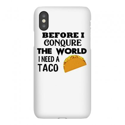 Before I Conquer The World I Need A Taco Iphonex Case Designed By Cogentprint