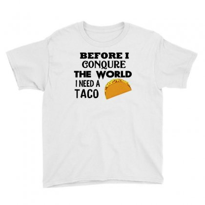 Before I Conquer The World I Need A Taco Youth Tee Designed By Cogentprint